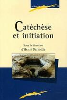 Couverture du livre « Catéchèse et initiation » de Henri Derroitte aux éditions Lumen Vitae