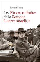 Couverture du livre « Les fiascos militaire de la Seconde Guerre mondiale » de Laurent Tirone aux éditions Ixelles