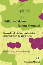 Couverture du livre « Nouvelles histoires hédonistes de groupes et de géométries t.1 (2e édition) » de Philippe Caldero et Jerome Germoni aux éditions Calvage Mounet