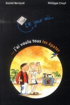 Couverture du livre « Le jour où... j'ai voulu tous les épater » de Daniel Bernard et Philippe Cruyt aux éditions Limonade