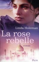 Couverture du livre « La rose rebelle » de Linda Holeman aux éditions Plon