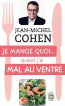 Couverture du livre « Je mange quoi... quand j'ai mal au ventre » de Jean-Michel Cohen aux éditions J'ai Lu