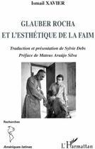 Couverture du livre « Glauber Rocha et l'esthétique de la faim » de Ismail Xavier et Sylvie Debs aux éditions L'harmattan