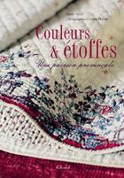 Couverture du livre « Couleurs Et Etoffes, Une Passion Provencale » de Claude Fauque aux éditions La Martiniere