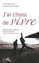 Couverture du livre « J'ai choisi de vivre » de Yves Boulvin aux éditions Presses De La Renaissance