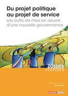 Couverture du livre « Du projet politique au projet de service ; les outils de mise en oeuvre d'une nouvelle gouvernance » de Loux Nathalie aux éditions Territorial