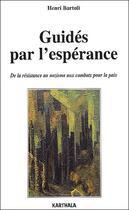 Couverture du livre « Guidés par l'espérance ; de la résistance au nazisme aux combats pour la paix » de Henri Bartoli aux éditions Karthala