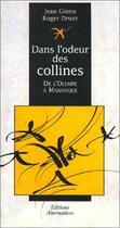 Couverture du livre « Dans l'odeur des collines ; de l'Olympe à Manosque » de Jean Giono et Roger Druet aux éditions Alternatives