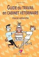 Couverture du livre « Guide Du Travail En Cabinet Veterinaire » de Lablanche P aux éditions Le Point Veterinaire