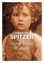 Couverture du livre « Le coeur battant du monde » de Sebastien Spitzer aux éditions Albin Michel