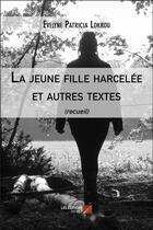 Couverture du livre « La jeune fille harcelée et autres textes » de Evelyne Patricia Lokrou aux éditions Editions Du Net