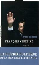 Couverture du livre « Tuer Jupiter » de Francois Medeline aux éditions La Manufacture De Livres