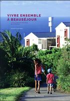 Couverture du livre « Vivre ensemble à Beauséjour » de Dominique Gauzin-Muller aux éditions Museo