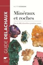Couverture du livre « Minéraux et roches ; plus de 600 échantillons grandeur nature » de Walter Schumann aux éditions Delachaux & Niestle