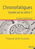 Couverture du livre « Chronofatigues ; quelle est la vôtre ? traitements naturels et prévention » de Jean-Loup Dervaux aux éditions Dangles