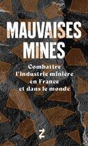 Couverture du livre « Mauvaises mines ; combattre l'industrie minière en France et dans le monde » de Mathieu Brier et Naike Desquesnes aux éditions Agone