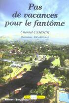 Couverture du livre « Pas de vacances pour le fantôme » de Chantal Cahour aux éditions Communication Presse Edition