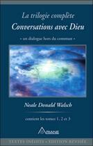 Couverture du livre « La trilogie complète t.1 à 1.3 ; conversations avec Dieu ; un dialogue hors du commun » de Neale Donald Walsch aux éditions Ariane