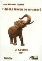 Couverture du livre « L'amere saveur de la liberte, la guerre » de Jean Divassa Nyama aux éditions Ndze