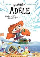 Couverture du livre « Mortelle Adèle ; mortel un jour, mortel toujours ! » de Mr Tan et Diane Le Feyer aux éditions Bayard Jeunesse