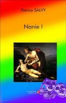 Couverture du livre « Nanie ! » de Patrice Salvy aux éditions Chapitre.com