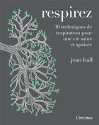 Couverture du livre « Respirez ; 30 techniques de respiration pour une vie saine et apaisée » de Jean Hall aux éditions L'imprevu