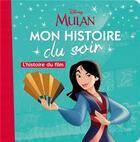 Couverture du livre « Mon histoire du soir ; Disney Princesses ; Mulan, l'histoire du film » de Disney aux éditions Disney Hachette