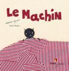 Couverture du livre « Le machin » de Cecile Bonbon et Stephane Servant aux éditions Didier Jeunesse