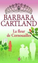Couverture du livre « La fleur de Cornouailles » de Barbara Cartland aux éditions J'ai Lu