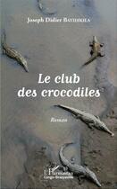 Couverture du livre « Le club des crocodiles » de Joseph-Didier Bayidikila aux éditions L'harmattan