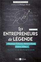Couverture du livre « Les entepreneurs de légende ; Thomas Edison, Henry Ford, Steve Jobs... partis de rien, ils ont changé le monde » de Sylvain Bersinger aux éditions Enrick B.