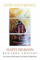 Couverture du livre « Haiti aujourd'hui, haiti demain : regards croises » de Martinez Andrea aux éditions Les Presses De L'universite D'ottawa