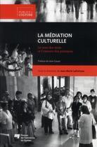 Couverture du livre « Médiation culturelle ; le sens des mots et l'essence des pratiques » de Lafortune Jm aux éditions Pu De Quebec