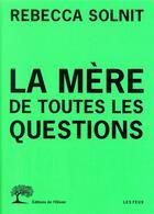 Couverture du livre « La mère de toutes les questions » de Rebecca Solnit aux éditions Editions De L'olivier