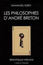 Couverture du livre « Les philosophies d'André Breton » de Emmanuel Rubio aux éditions L'age D'homme