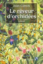 Couverture du livre « Reveur d orchidees » de Jean Cantos aux éditions Anne Carriere