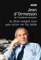 Couverture du livre « Je dirai malgré tout que cette vie fut belle t.1 » de Jean d'Ormesson aux éditions Editions De La Loupe