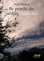 Couverture du livre « Le pendu du jardin vagabond » de Roger Moiroud aux éditions Thot
