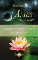 Couverture du livre « Âmes courageuses ; programmons-nous les défis de notre vie avant notre naissance ? » de Robert Schwartz aux éditions Helios