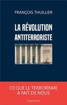 Couverture du livre « La révolution antiterroriste » de Francois Thuillier aux éditions Editions Temps Present