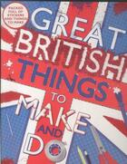 Couverture du livre « GREAT BRITISH THINGS TO MAKE AND DO » de Samantha Meredith et Sally Morgan aux éditions Scholastic