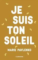 Couverture du livre « Je suis ton soleil » de Marie Pavlenko aux éditions Flammarion