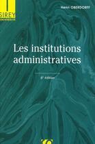 Couverture du livre « Les institutions administratives (6e édition) » de Henri Oberdorff aux éditions Sirey