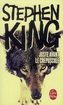 Couverture du livre « Juste avant le crépuscule » de Stephen King aux éditions Lgf