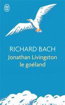 Couverture du livre « Jonathan Livingston le goéland » de Richard Bach aux éditions J'ai Lu