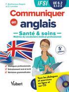Couverture du livre « Communiquer en anglais ; santé et soins, maîtrise du vocabulaire médical professionnel ; IFSI ; UE6.2 ; S.1-2-3 » de Francy Brethenoux aux éditions Vuibert