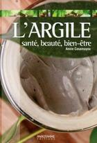 Couverture du livre « L'argile ; santé, beauté, bien-être » de Annie Casamayou aux éditions Anagramme