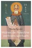 Couverture du livre « Moines de Palestine : portraits spirituels » de Nicolas Egender aux éditions Artege