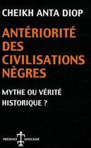 Couverture du livre « Anteriorité des civilisations nègres, mythe ou vérité historique ? » de Cheikh Anta Diop aux éditions Presence Africaine
