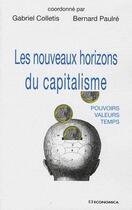 Couverture du livre « Les nouveaux horizons du capitalisme ; pouvoirs, valeurs, temps » de Bernard Paulre et Gabriel Colletis aux éditions Economica